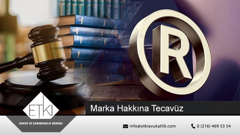 Marka Hakkına Tecavüz ve Marka Sahibinin Hakları