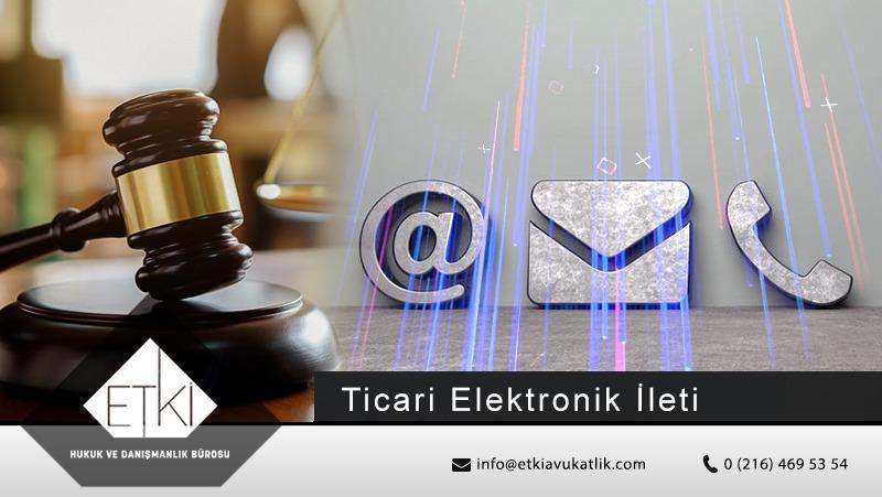 Ticari Elektronik İletiler Hakkında Yasal Düzenlemeler ve Son Gelişmeler