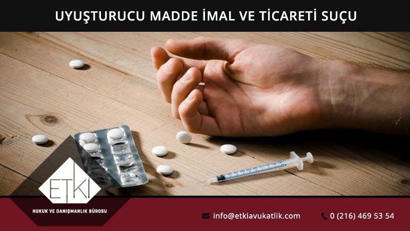 Uyuşturucu Madde İmal ve Ticareti Suçu